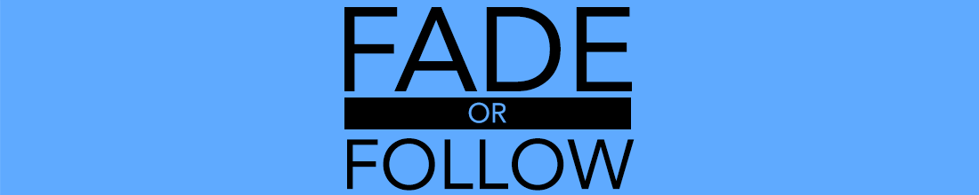 Fade or Follow